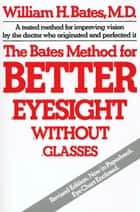 The Bates Method for Better Eyesight ebook by William H. Bates
