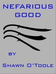 Nefarious Good ebook by Shawn O'Toole