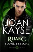 Ruarc: Bound By Stone - A Paranormal Romance ebook by Joan Kayse