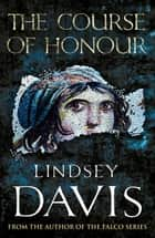 The Course Of Honour ebook by Lindsey Davis