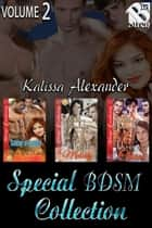 Kalissa Alexander's Special BDSM Collection, Volume 2 ebook by