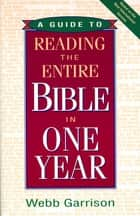 A Guide To Reading The Entire Bible In One Year ebook by Webb Garrison