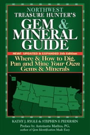 Northwest Treasure Hunters Gem & Mineral Guide, 5th Edition: Where & How to Dig, Pan and Mine Your Own Gems & Minerals ebook by Kathy J. Rygle; Stephen F. Pedersen
