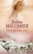 Un Noël à Cedar Cove ebook by Debbie Macomber