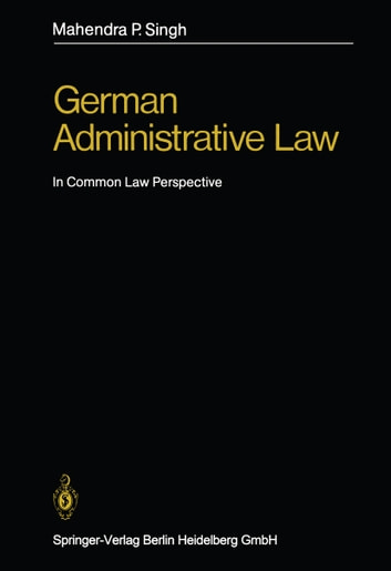 German Administrative Law - In Common Law Perspective ebook by Mahendra P. Singh
