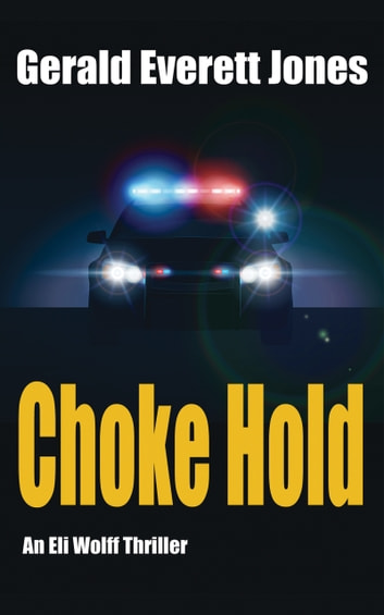 Choke Hold - An Eli Wolff Thriller ebook by Gerald Everett Jones