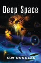 Deep Space: AN EPIC ADVENTURE FROM THE MASTER OF MILITARY SCIENCE FICTION (Star Carrier, Book 4) ebook by Ian Douglas