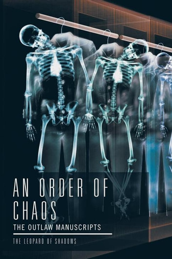An Order of Chaos - The Outlaw Manuscripts ebook by The Leopard Of Shadow