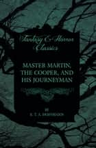 Master Martin, the Cooper, and His Journeyman (Fantasy and Horror Classics) ebook by E. T. A. Hoffmann