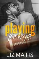 Playing For Keeps ebook by Liz Matis