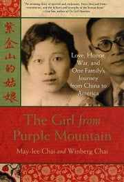 The Girl from Purple Mountain - Love, Honor, War, and One Family's Journey from China to America ebook by May-lee Chai,Winberg Chai