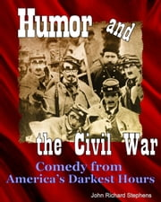 Humor and the Civil War - Comedy from America's Darkest Hours ebook by John Richard Stephens,Mark Twain,Artemus Ward,Orpheus C. Kerr,Petroleum V. Nasby,Josh Billings,Alf Burnett,Bret Harte,Ambrose Bierce