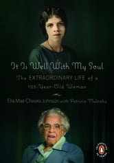 It Is Well with My Soul - The Extraordinary Life of a 106-Year-Old Woman ebook by Ella Mae Cheeks Johnson,Patricia Mulcahy