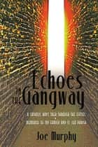 Echoes in the Gangway - A Catholic Boy's Trek Through the Fifties • Memories of My Family and St. Leo Parish ebook by Joe Murphy
