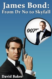 James Bond: From Dr No to Skyfall ebook by David Baker
