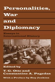 Personalities, War and Diplomacy - Essays in International History ebook by T.G. Otte,C. Pagedas