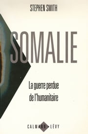 Somalie La guerre perdue de l'humanitaire ebook by Stephen Smith