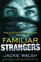 Familiar Strangers - An absolutely gripping psychological thriller with a killer twist ebooks by Jackie Walsh