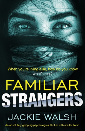 Familiar Strangers - An absolutely gripping psychological thriller with a killer twist eBook by Jackie Walsh
