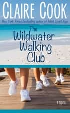 The Wildwater Walking Club ebook by Claire Cook