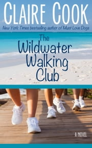 The Wildwater Walking Club - Book 1 of The Wildwater Walking Club ebook by Claire Cook