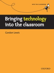 Bringing technology into the classroom - Into the Classroom ebook by Gordon Lewis