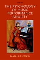 The Psychology of Music Performance Anxiety ebook by Dianna Kenny