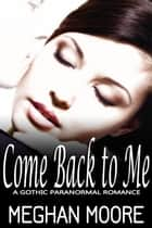 Come Back to Me ebook by Meghan Moore