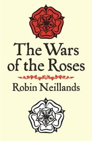 The Wars of the Roses ebook by Robin Neillands