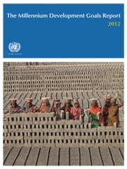 The Millennium Development Goals Report 2012 ebook by United Nations