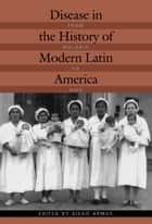 Disease in the History of Modern Latin America - From Malaria to AIDS ebook by Diego Armus, Nancy Lews Stepan, Gabriela Nouzeilles,...
