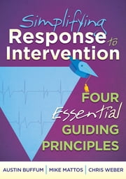 Simplifying Response to Intervention: Four Essential Guiding Principles - Four Essential Guiding Principles ebook by Austin Buffum,Mike Mattos