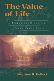 The Value of Life - Biological Diversity And Human Society ebook by Stephen R. Kellert