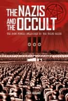 The Nazis and the Occult - The Dark Forces Unleashed by the Third Reich 電子書 by Paul Roland