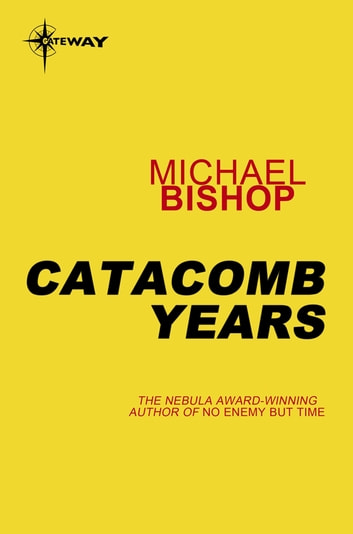 Catacomb Years ebook by Michael Bishop