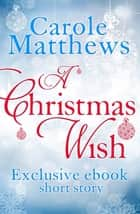A Christmas Wish - A twenty-minute festive read from Carole Matthews 電子書 by Carole Matthews