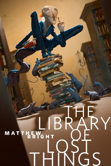 The Library of Lost Things - A Tor.com Original ebook by Matthew Bright