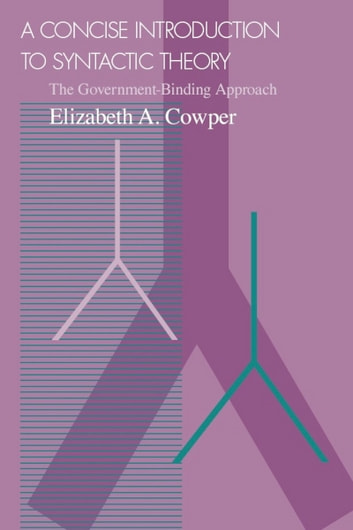 A Concise Introduction to Syntactic Theory - The Government-Binding Approach ebook by Elizabeth A. Cowper