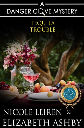 Tequila Trouble (A Danger Cove Cocktail Mystery) ebook by Elizabeth Ashby,Nicole Leiren