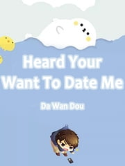 Heard Your Want To Date Me - Volume 1 ebook by Da WanDou, Lemon Novel