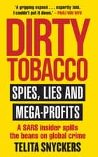Dirty Tobacco - Spies, Lies and Mega-Profits ebook by Telita Snyckers