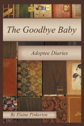 The Goodbye Baby - Adoptee Diaries ebook by Elaine Pinkerton