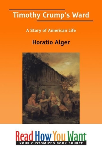 Timothy Crump's Ward : A Story Of American Life ebook by Alger Horatio
