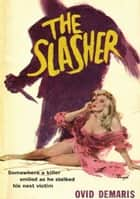 The Slasher ebook by Ovid Demaris