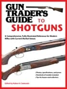 Gun Trader's Guide to Shotguns ebook by Robert A. Sadowski