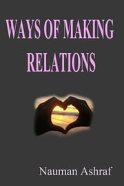 Ways Of Making Relations - Learn different ways for making new relations ebook by Nauman Ashraf