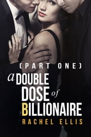 A Double Dose of Billionaire (Part One) ebook by Rachel Ellis