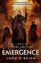 Lifting the Veil: Emergence ebook by John O'Brien