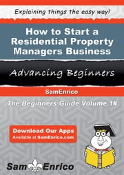 How to Start a Residential Property Managers Business - How to Start a Residential Property Managers Business ebook by Robbi Leroy