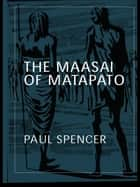 The Maasai of Matapato - A Study of Rituals of Rebellion ebook by Paul Spencer, Paul Spencer